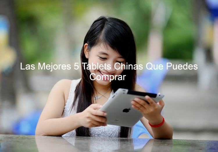 mejores tablet chinas, mejores tablets chinas, tablets chinas