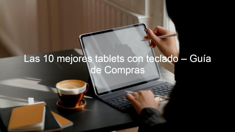 tablets con teclado, mejores tablet con teclado, mejor tablet con teclado