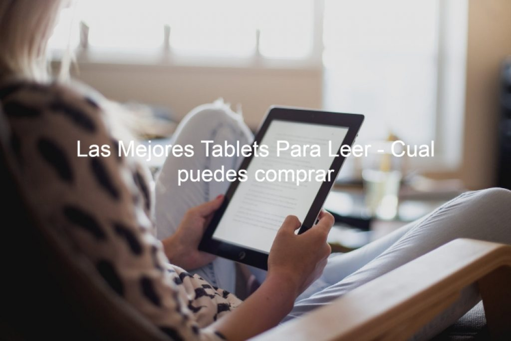 mejores tablet para leer, mejores tablet para lectura