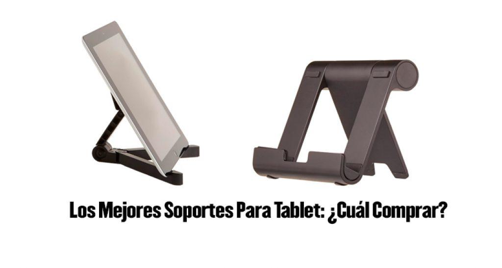 soporte para tablet, mejores soportes para tablet, soporte de tablet, mejor soporte